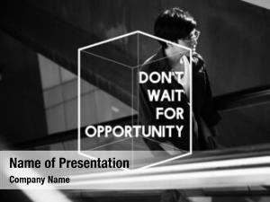 Opportunity do not wait